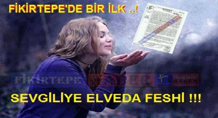 FİKİRTEPEDE İLK SÖZLEŞME FESHİ ''SEVGİLİYE ELVEDA''