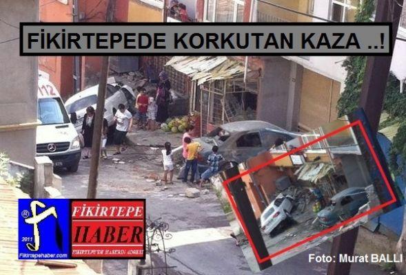 FİKİRTEPE'DE KORKUTAN KAZA ..!