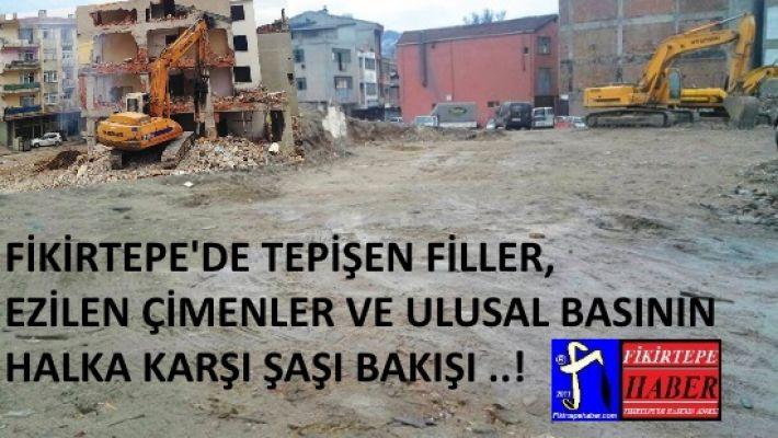 FİKİRTEPE'DE TEPİNEN FİLLER, EZİLEN ÇİMENLER VE ULUSAL BASININ ÇARPIK BAKIŞI