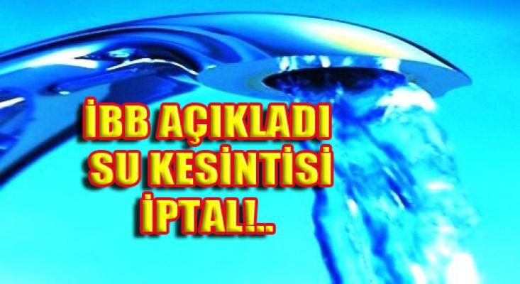 İSTANBUL'DA SU KESİNTİSİ ŞİMDİLİK İPTAL!