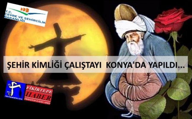 Şehir kimliği çalıştayı Konya'da yapıldı