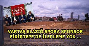 FİKİRTEPE'DE YERİNDE SAYAN VARTAŞ, ELAZIĞ SPORA SPONSOR OLDU