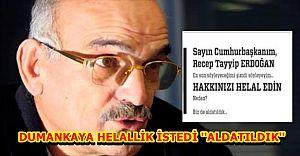Dumankaya Gazete İlanıyla Erdoğan'dan Helallik İstedi ''Aldatıldık''