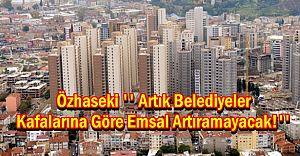 Özhaseki ''Belediyeler Kafalarına Göre Emsal Artıramayacak!''