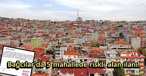 Bağcılar'da 5 mahallede riskli alan ilanı!