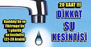 Dikkat! Kadıköy'de 1 günlük su kesintisi (27-28 Aralık)