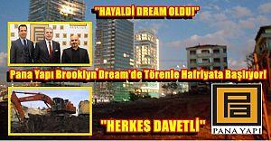 Pana Yapı Brooklyn Dream'de Hafriyata Başlama Töreni 'HERKES DAVETLİ'