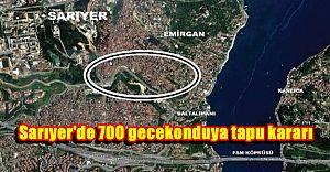 Sarıyer'de 700 gecekonduya tapu kararı için kritik zamanlama!