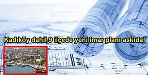 Kadıköy dahil 9 ilçede yeni imar planı askıda!