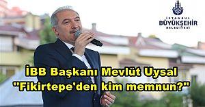 İBB Başkanı Mevlüt Uysal ''Fikirtepe'den kim memnun?''