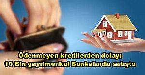 Ödenmeyen kredilerden dolayı Bankalarda biriken konut sayısı 10 Bin
