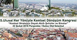5.Her Yönüyle Kentsel Dönüşüm Kongresi 22 Şubatta