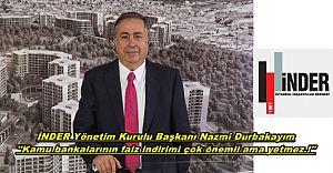 İNDER- Nazmi Durbakayım ''Kamu bankalarının faiz indirimi çok önemli ama yetmez.!''