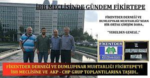 Fikentder ve Dumlupınar Muhtarlığı, Fikirtepe'yi AKP ve CHP İBB Gruplarına taşıdı..