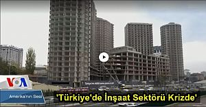 VOA - Amerika'nın Sesi ''Türkiye'de İnşaat Sektörü Krizde''