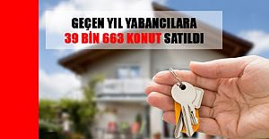 2018'de yabacılara 39 BİN 663 adet konut satışıyla rekor..
