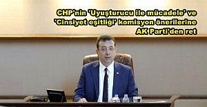 CHP'nin 'Uyuşturucu ile mücadele' ve 'Cinsiyet eşitliği' komisyon önerilerine AK Parti'den ret