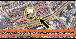 Fikirtepe Keleşoğlu Yapı Adası terk alanında plan tadilatı