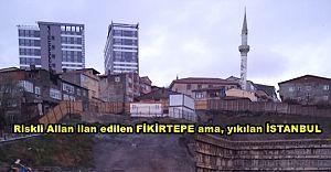 Riskli Alan FİKİRTEPE ama yıkılan İSTANBUL ..! ''Bakanlık Nerede?''