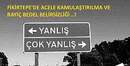 ACELE KAMULAŞTIRMA VE RAYİÇ BEDEL BELİRSİZLİĞİ...