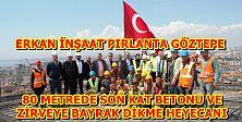 Erkan Pırlanta Göztepe'de son kat betonu ve zirvede bayrak heyecanı