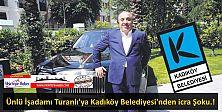 Kadıköy Belediyesi'nden Emrullah Turanlı'nın araçlarına haciz işlemi.!