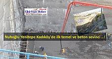 Nuhoğlu İnşaat Yenitepe Kadıköy'de ilk betonlar dökülmeye başlandı ..!