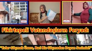 Fikirtepeli Vatandaşın Feryadı ''Ev Göçmek Üzere, Bari Biz Göçmeden Evlerimizi Yapın!''