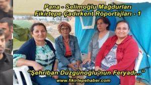 Pana - Selimoğlu Mağdurları Fikirtepe Çadırkent Röportajları 1 - ''Şehriban Düzgünoğlu'nun Feryadı...''