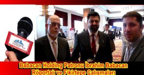 Babacan Holding Patronu İbrahim Babacan Röportajı ve Fikirtepe Çalışmaları