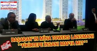 Başaran'ın Mina Towers Lansmanı ''Fikirtepe insanı mafya mı?''