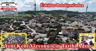 Üsküdar Belediyesi'nden Yeni Kent Vizyonu için Kirazlıtepe'de Tarihi Adım
