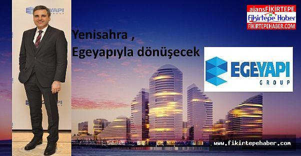 Egeyapı'nın, Yenisahra'da hedefi 100 bin m2 kentsel dönüşüm