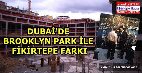 Dubai'de Brooklyn Park Farkı ile Fikirtepe