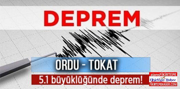 TOKAT VE ORDU'DA 5.1 ŞİDDETİNDE DEPREM