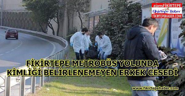 Fikirtepe Metrobüs Yolunda kimliği belirlenemeyen ceset !