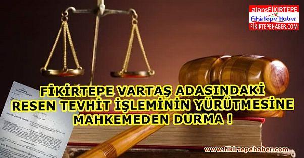 Fikirtepe Vartaş adasında, resen tevhide Mahkemeden durdurma ..!