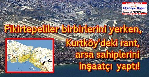 Fikirtepeliler birbirlerini yerken Kurtköy'deki rant, arsa sahiplerini inşaatçı yaptı!
