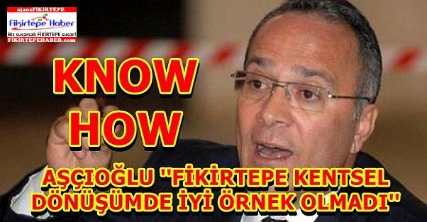 Aşçıoğlu ''Fikirtepe kentsel dönüşümde iyi örnek olmadı!''