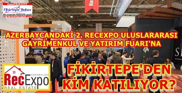 Azerbaycan, Türk Gayrimenkul Sektörünü 2. Recexpo Uluslararası Gayrimenkul ve Yatırım Fuarına Bekliyor