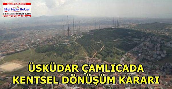 Üsküdar Çamlıca'da Kentsel Dönüşüm Başlıyor!