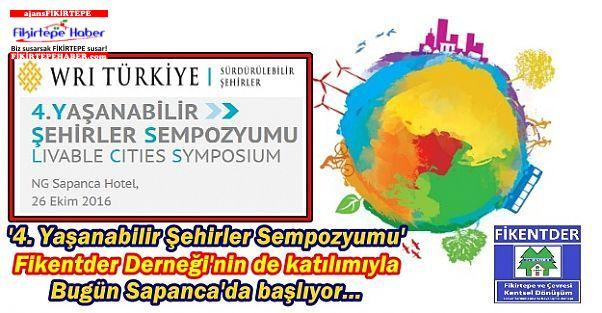 '4. Yaşanabilir Şehirler Sempozyumu' Fikentder'in de katılımıyla Sapanca'da başlıyor...