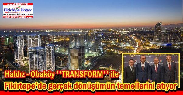 Haldız-Obaköy 'TRANSFORM' ile, Fikirtepe'de dönüşümün temellerini atıyor