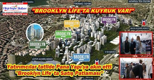 Yatırımcılar tatilde Fikirtepe'ye akın etti '' Brooklyn Life' ta Satış Patlaması''