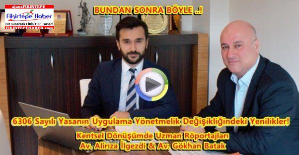 6306 Yasa Uyg. Yönetmeliği ve Av Ali R.İLGEZDİ ve Av Gökhan BATAK Röp..