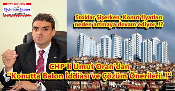 CHP'li Umut Oran'dan ''Konutta Balon İddiası ve Çözüm Önerileri..!''