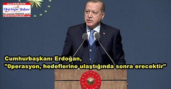 """Cumhurbaşkanı Erdoğan: """"Operasyon, hedeflerine ulaştığında sonra erecektir"""""""