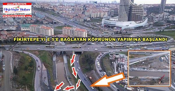Fikirtepe'yi E-5'e Bağlayan Köprü çalışmasına başlandı