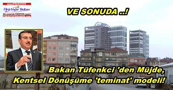 Bakan Tüfenkci 'den Müjde, Kentsel Dönüşüme 'teminat' modeli!