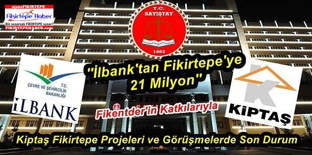 İlbank'tan Fikirtepe'ye 21 Milyon TL ve Kiptaş Projelerinin Son Durumu..